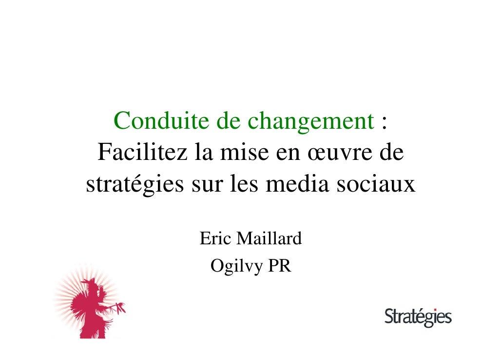 Conduite de changement :  Facilitez la mise en œuvre de stratégies sur les media sociaux             Eric Maillard        ...