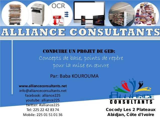 Conduire un projet de GED:  Concepts de base, points de repère pour la mise en œuvre Par: Baba KOUROUMA www.allianceconsul...