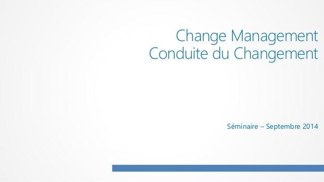 Change Management Conduite du Changement Séminaire – Septembre 2014