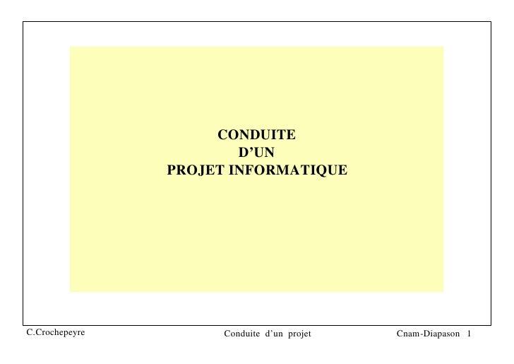 CONDUITE                        D'UN                PROJET INFORMATIQUEC.Crochepeyre         Conduite d'un projet   Cnam-D...