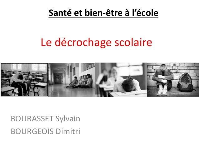 Le décrochage scolaire BOURASSET Sylvain BOURGEOIS Dimitri Santé et bien-être à l'école