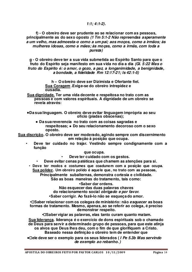 APOSTILA DO OBREIROS FEITO POR PASTOR CARLOS 10 /11/2009 Página 14 1:1; 4:1-2). f) - O obreiro deve ser prudente ao se rel...