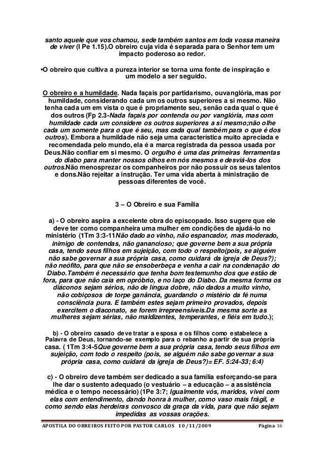 APOSTILA DO OBREIROS FEITO POR PASTOR CARLOS 10 /11/2009 Página 16 santo aquele que vos chamou, sede também santos em toda...