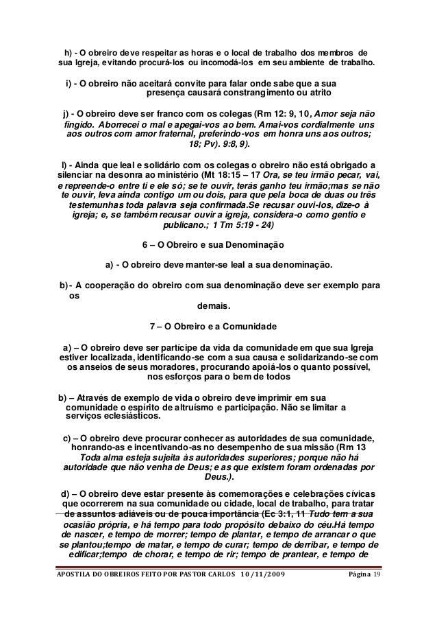 APOSTILA DO OBREIROS FEITO POR PASTOR CARLOS 10 /11/2009 Página 19 h) - O obreiro deve respeitar as horas e o local de tra...