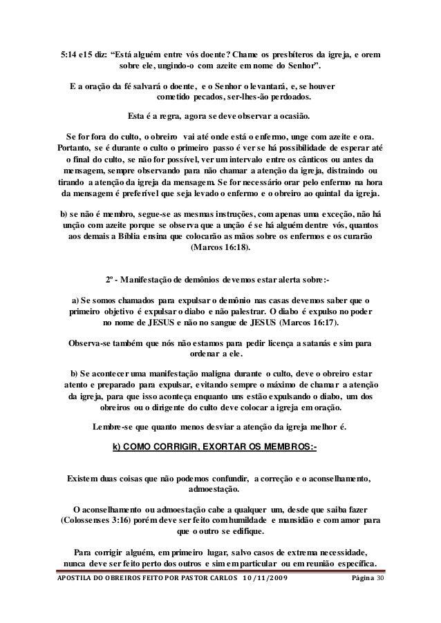 """APOSTILA DO OBREIROS FEITO POR PASTOR CARLOS 10 /11/2009 Página 30 5:14 e15 diz: """"Está alguém entre vós doente? Chame os p..."""