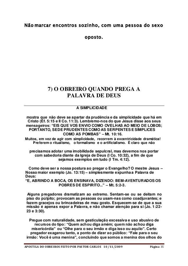 APOSTILA DO OBREIROS FEITO POR PASTOR CARLOS 10 /11/2009 Página 35 Não marcar encontros sozinho, com uma pessoa do sexo op...