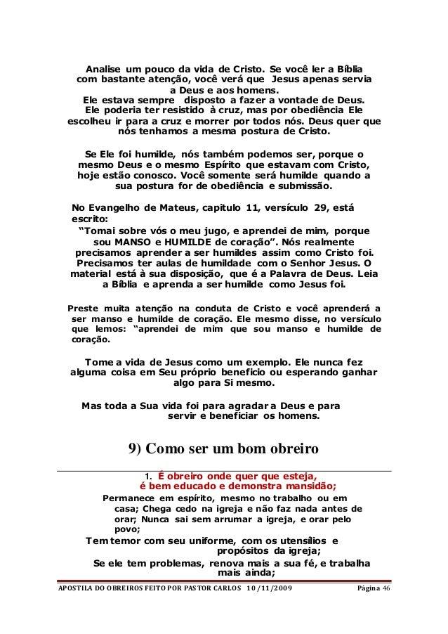 APOSTILA DO OBREIROS FEITO POR PASTOR CARLOS 10 /11/2009 Página 46 Analise um pouco da vida de Cristo. Se você ler a Bíbli...