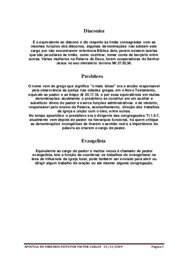 APOSTILA DO OBREIROS FEITO POR PASTOR CARLOS 10 /11/2009 Página 6 Diaconisa É o equivalente ao diácono e diz respeito às i...