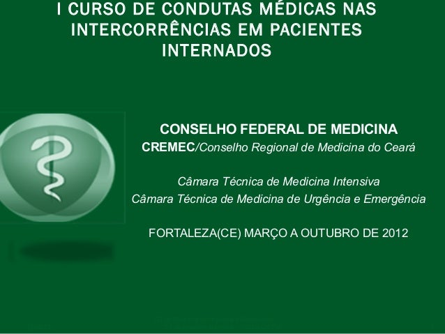 I CURSO DE CONDUTAS MÉDICAS NAS INTERCORRÊNCIAS EM PACIENTES INTERNADOS  CONSELHO FEDERAL DE MEDICINA CREMEC/Conselho Regi...