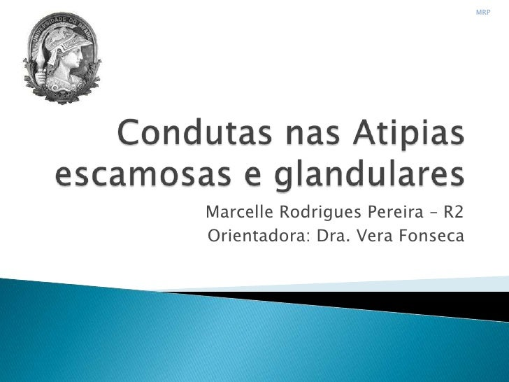 MRPMarcelle Rodrigues Pereira – R2Orientadora: Dra. Vera Fonseca