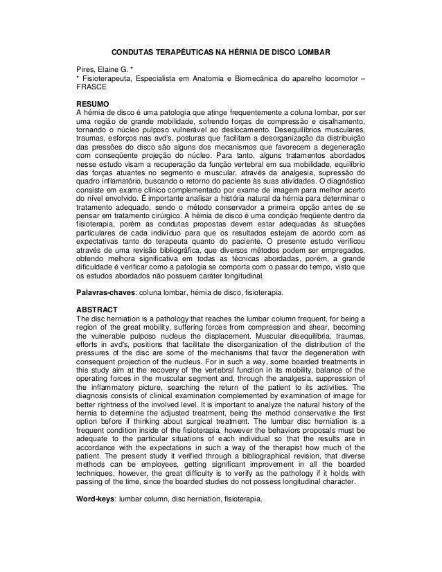 CONDUTAS TERAPÊUTICAS NA HÉRNIA DE DISCO LOMBAR Pires, Elaine G. * * Fisioterapeuta, Especialista em Anatomia e Biomecânic...