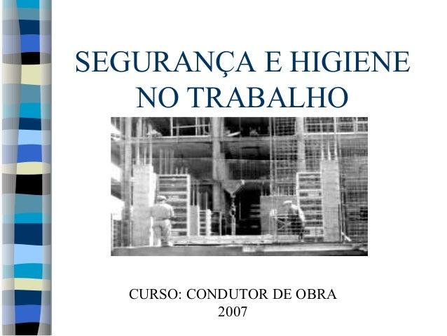 SEGURANÇA E HIGIENE NO TRABALHO CURSO: CONDUTOR DE OBRA 2007