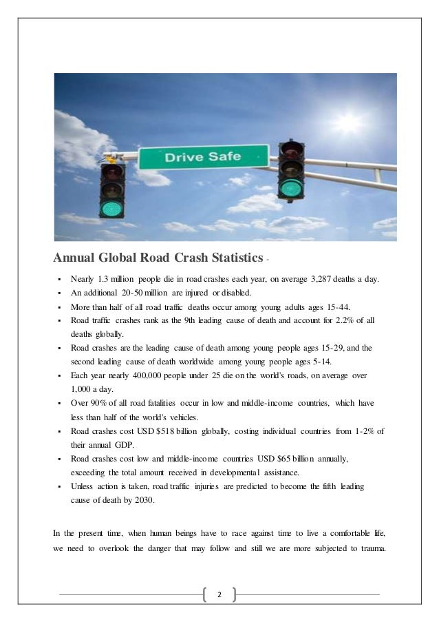 2 Annual Global Road Crash Statistics -  Nearly 1.3 million people die in road crashes each year, on average 3,287 deaths...