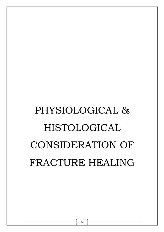 41 PHYSIOLOGICAL & HISTOLOGICAL CONSIDERATION OF FRACTURE HEALING