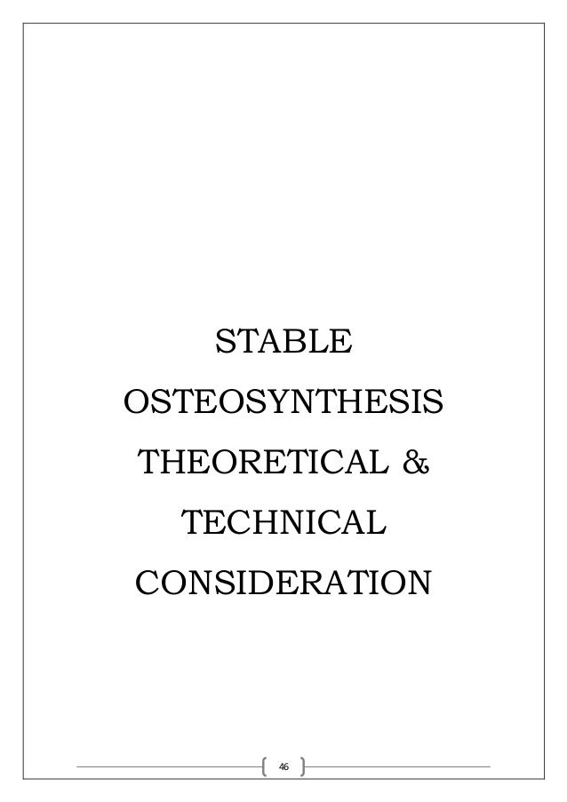 46 STABLE OSTEOSYNTHESIS THEORETICAL & TECHNICAL CONSIDERATION