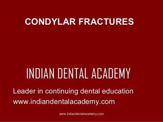 CONDYLAR FRACTURES  INDIAN DENTAL ACADEMY Leader in continuing dental education www.indiandentalacademy.com www.indiandent...