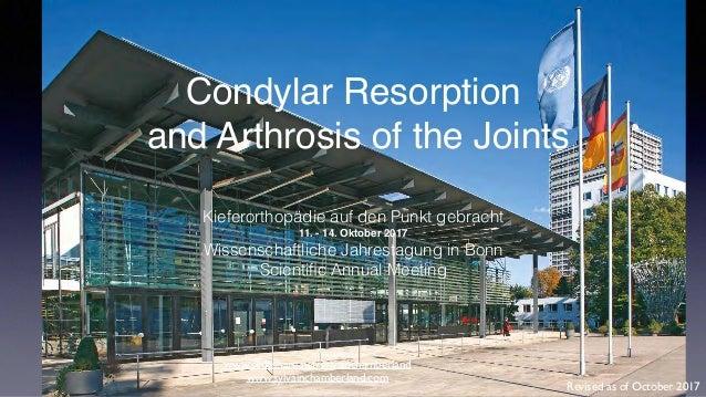 Condylar Resorption and Arthrosis of the Joints Kieferorthopädie auf den Punkt gebracht 11. - 14. Oktober 2017 Wissenschaf...