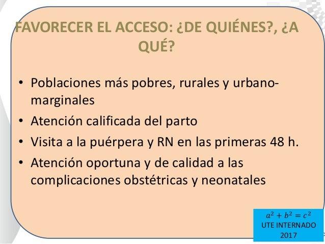 FAVORECER EL ACCESO: ¿DE QUIÉNES?, ¿A QUÉ? • Poblaciones más pobres, rurales y urbano- marginales • Atención calificada de...