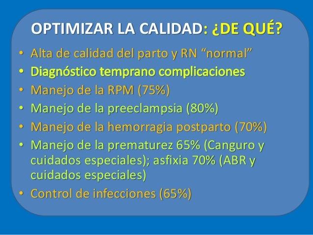 """OPTIMIZAR LA CALIDAD: ¿DE QUÉ? • Alta de calidad del parto y RN """"normal"""" • Manejo de la RPM (75%) • Manejo de la preeclamp..."""