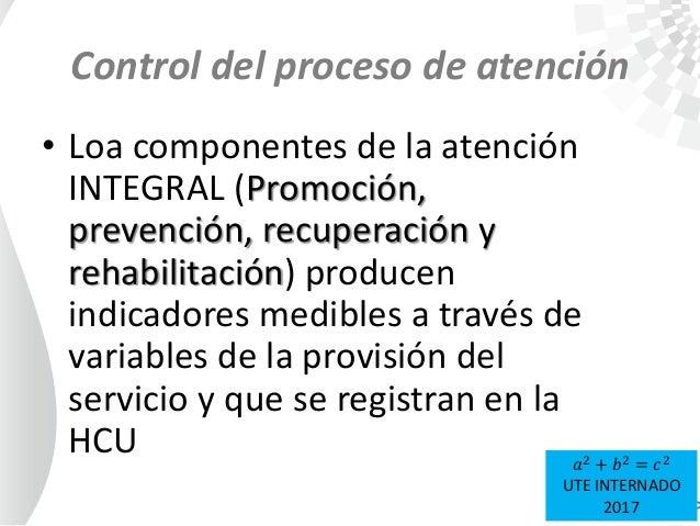 Control del proceso de atención • Loa componentes de la atención INTEGRAL (Promoción, prevención, recuperación y rehabilit...