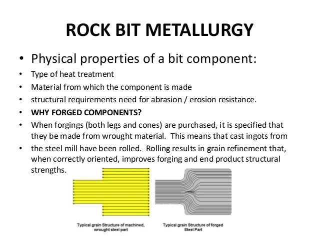 ROCK BIT METALLURGY • Physical properties of a bit component: • Type of heat treatment • Material from which the component...