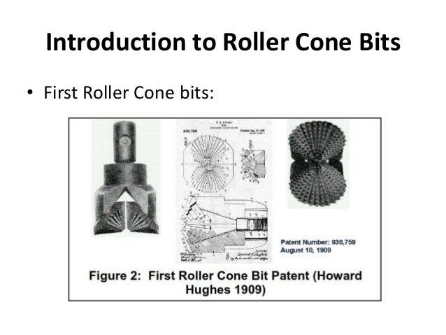 Introduction to Roller Cone Bits • First Roller Cone bits: