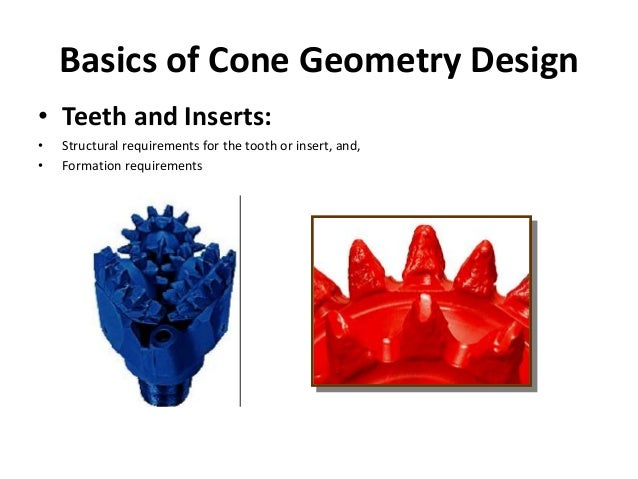 Basics of Cone Geometry Design • Teeth and Inserts: • Structural requirements for the tooth or insert, and, • Formation re...
