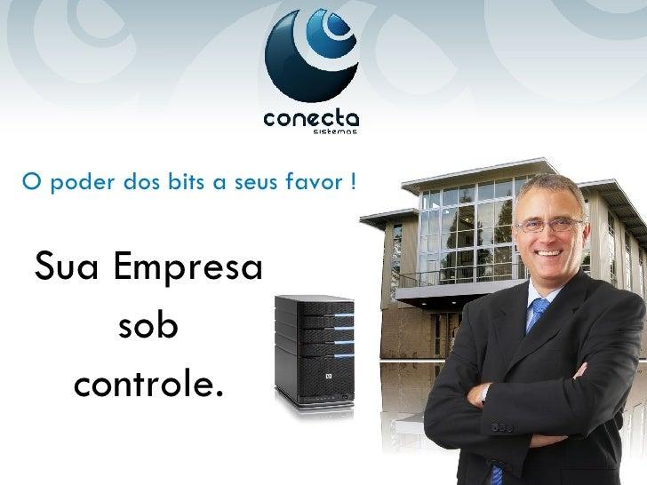 O poder dos bits a seus favor ! Sua Empresa sob controle.