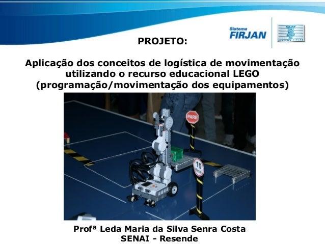 PROJETO: Aplicação dos conceitos de logística de movimentação utilizando o recurso educacional LEGO (programação/movimenta...