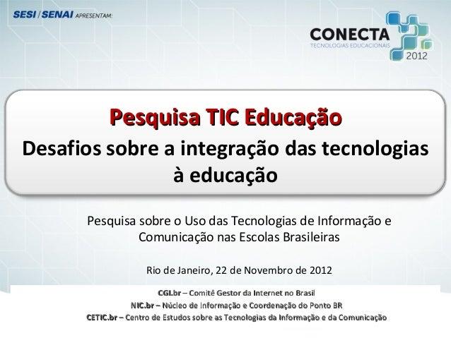 Pesquisa TIC EducaçãoDesafios sobre a integração das tecnologias                à educação      Pesquisa sobre o Uso das T...