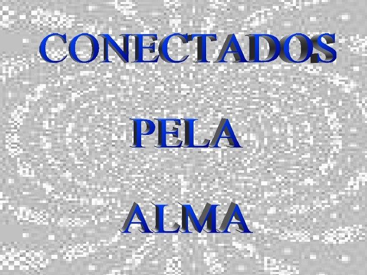 CONECTADOS  PELA  ALMA