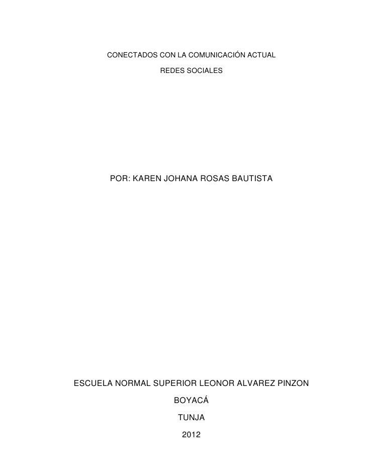 CONECTADOS CON LA COMUNICACIÓN ACTUAL                 REDES SOCIALES      POR: KAREN JOHANA ROSAS BAUTISTAESCUELA NORMAL S...