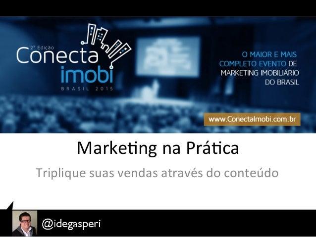 Marke&ng  na  Prá&ca   Triplique  suas  vendas  através  do  conteúdo