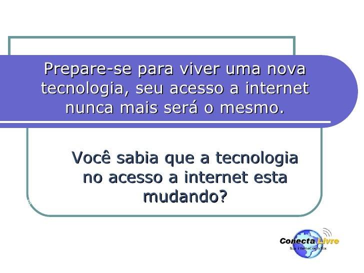 Internet sem fios em alta velocidade ao alcance de todos Você sabia que a tecnologia no acesso a internet esta mudando? Pr...
