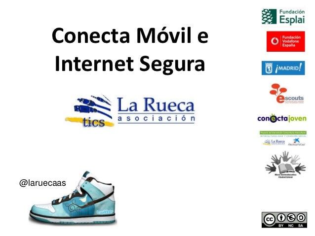 Conecta Móvil e      Internet Segura@laruecaas