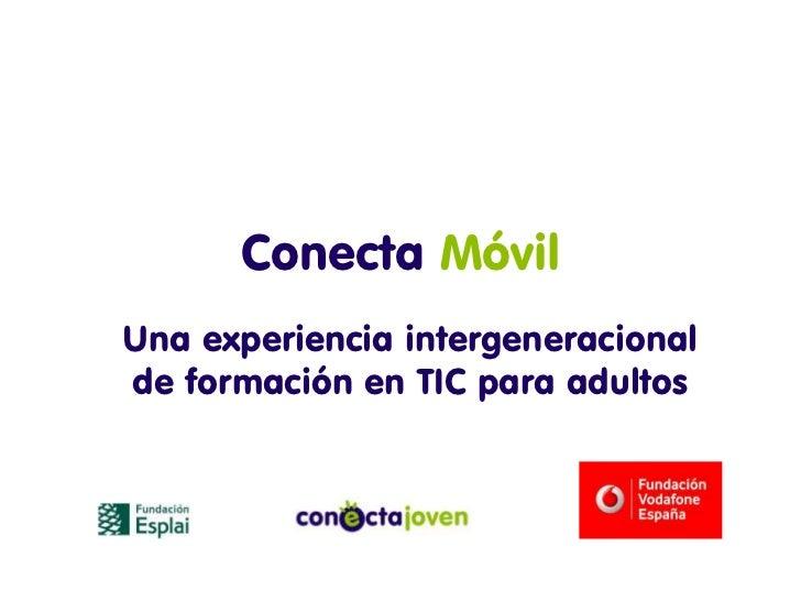 Conecta MóvilUna experiencia intergeneracionalde formación en TIC para adultos