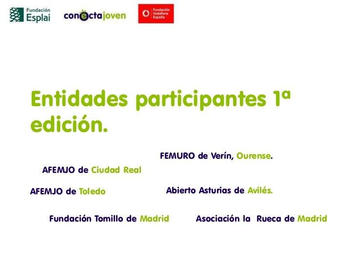 Entidades participantes 1ªedición.                            FEMURO de Verín, Ourense.  AFEMJO de Ciudad RealAFEMJO de To...