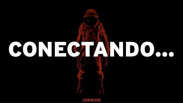 CONECTANDO… @CRIATIVO