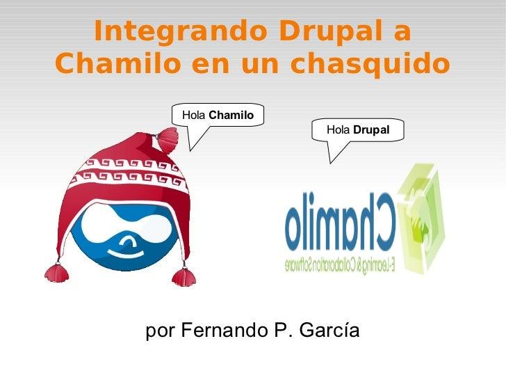 Integrando Drupal aChamilo en un chasquido        Hola Chamilo                       Hola Drupal     por Fernando P. García