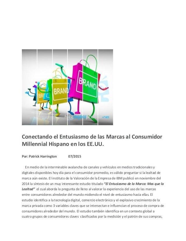 Conectando el Entusiasmo de las Marcas al Consumidor Millennial Hispano en los EE.UU. Por: Patrick Harrington 07/2015 En m...
