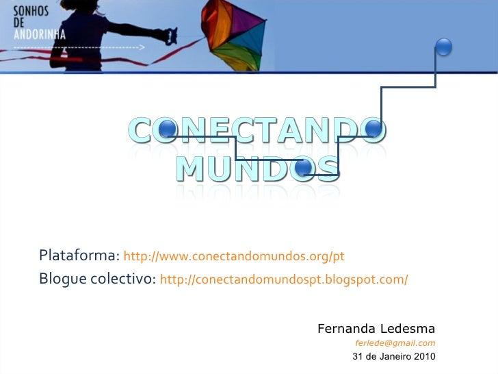 Plataforma:  http://www.conectandomundos.org/pt Blogue colectivo:  http://conectandomundospt.blogspot.com/ Fernanda Ledesm...