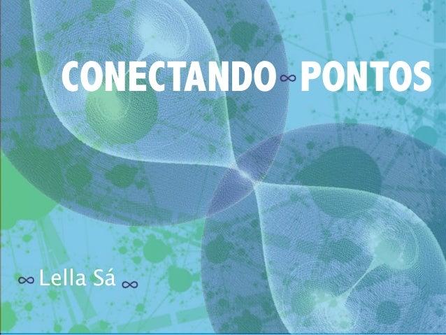 CONECTANDO PONTOS  Lella Sá