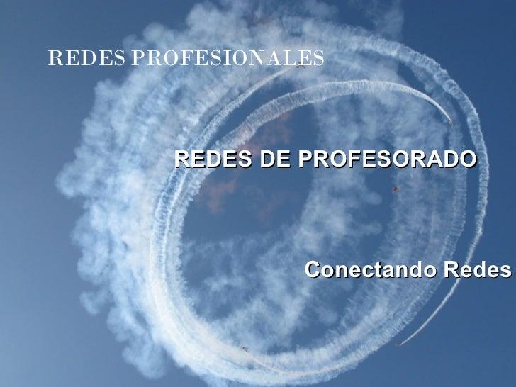 REDES DE PROFESORADO Conectando Redes REDES   PROFESIONALES