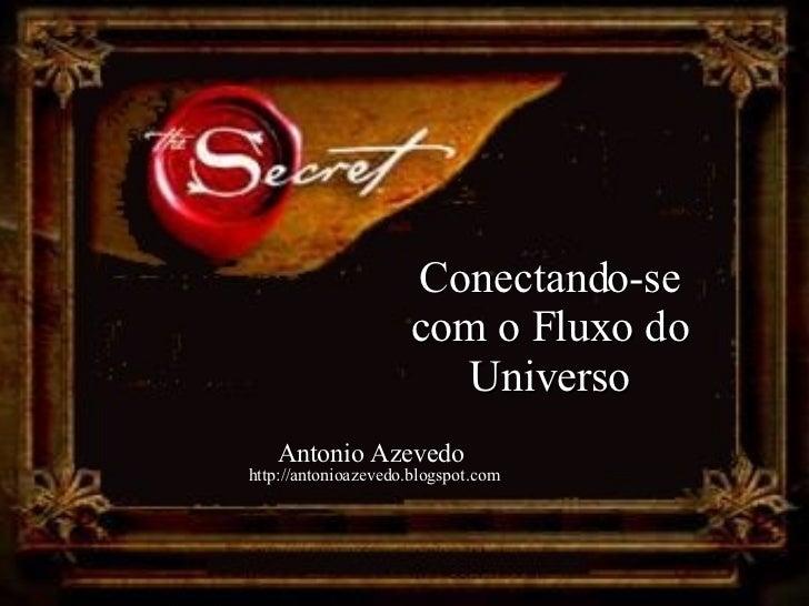 Conectando-se com o Fluxo do Universo Antonio Azevedo  http://antonioazevedo.blogspot.com