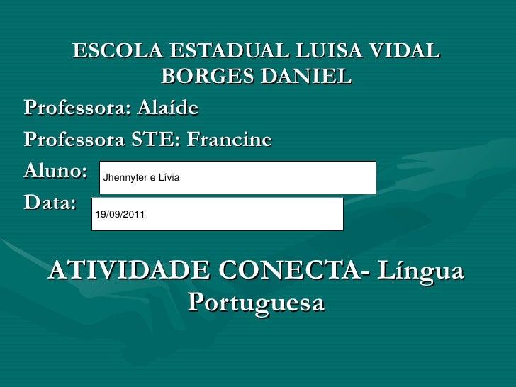 ESCOLA ESTADUAL LUISA VIDAL BORGES DANIEL Professora: Alaíde Professora STE: Francine Aluno: Data: ATIVIDADE CONECTA- Líng...