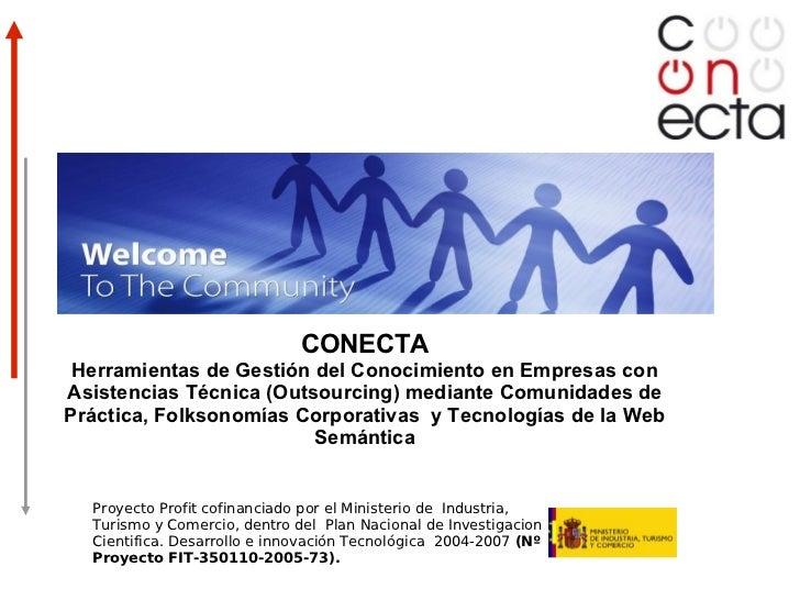 CONECTA Herramientas de Gestión del Conocimiento en Empresas con Asistencias Técnica (Outsourcing) mediante Comunidades de...