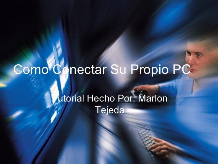 Como Conectar Su Propio PC Tutorial   Hecho Por: Marlon Tejeda
