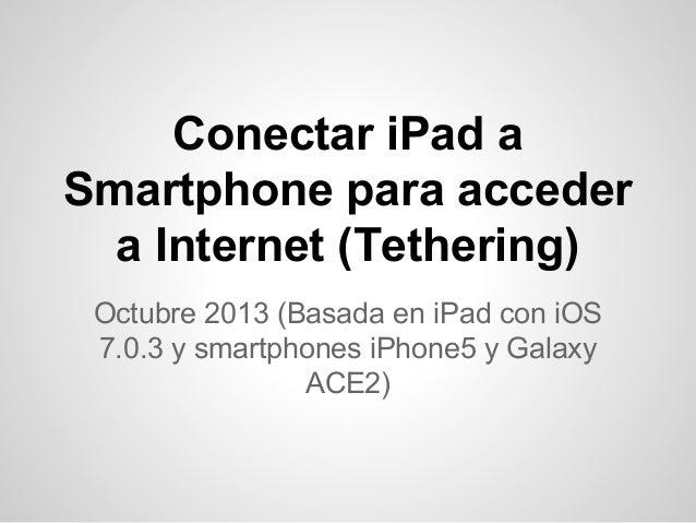 Conectar iPad a Smartphone para acceder a Internet (Tethering) Octubre 2013 (Basada en iPad con iOS 7.0.3 y smartphones iP...