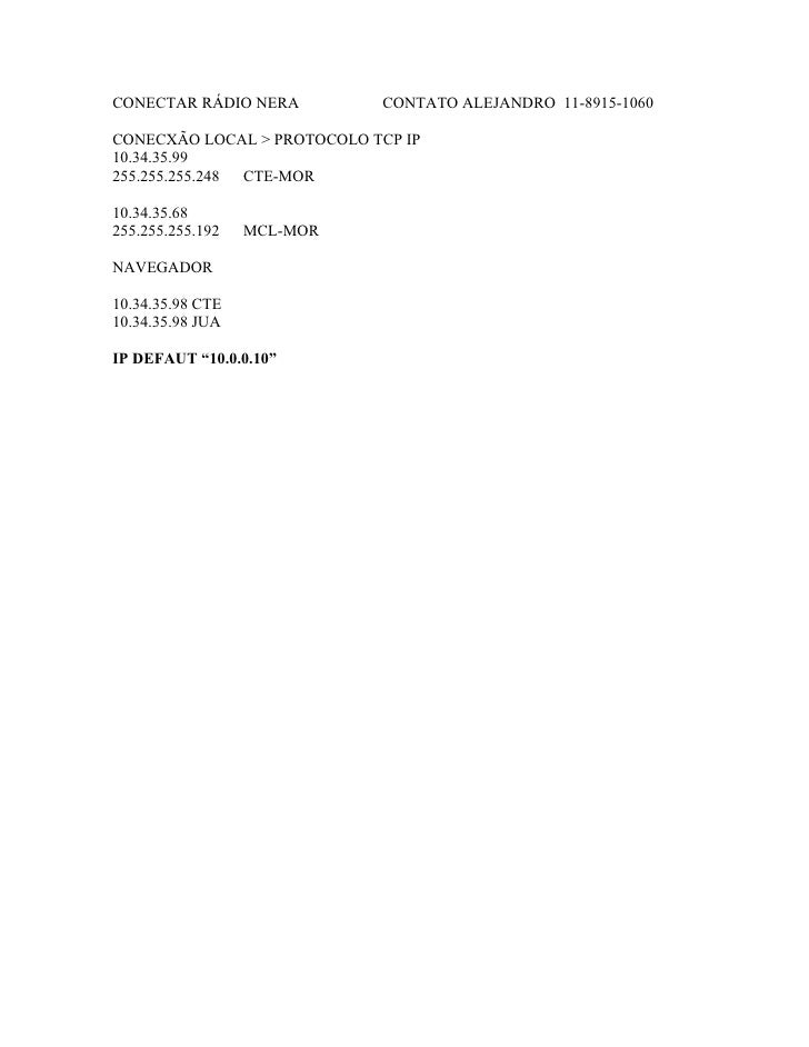 CONECTAR RÁDIO NERA         CONTATO ALEJANDRO 11-8915-1060  CONECXÃO LOCAL > PROTOCOLO TCP IP 10.34.35.99 255.255.255.248 ...