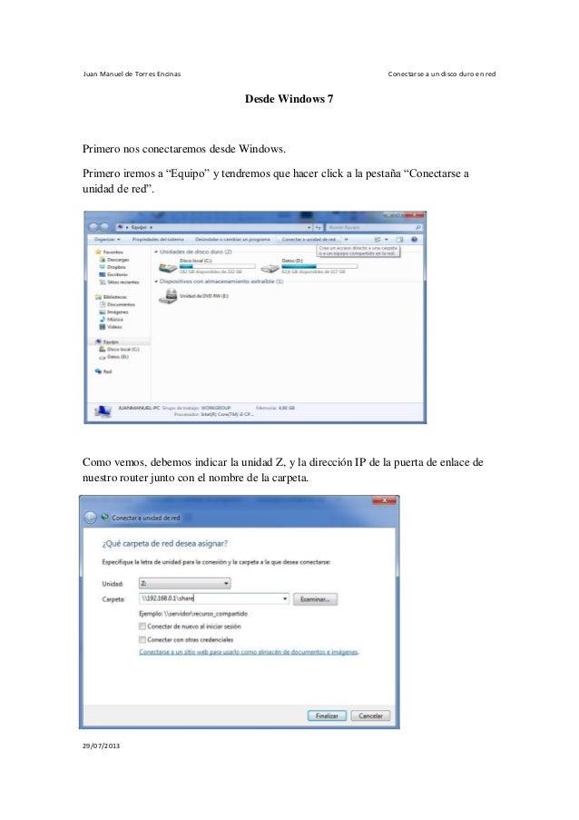 Juan Manuel de Torres Encinas Conectarse a un disco duro en red 29/07/2013 Desde Windows 7 Primero nos conectaremos desde ...